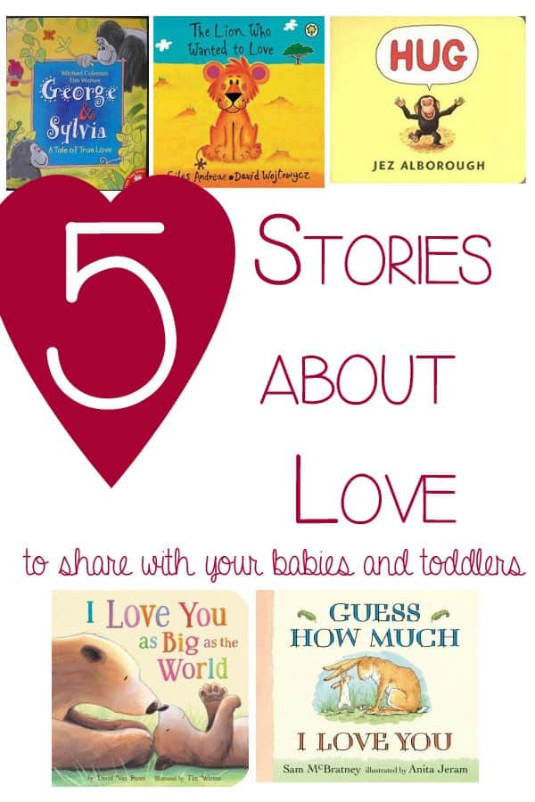 5 stories about love to share with babies and toddler - great for any time of the year not just Valentine's Day