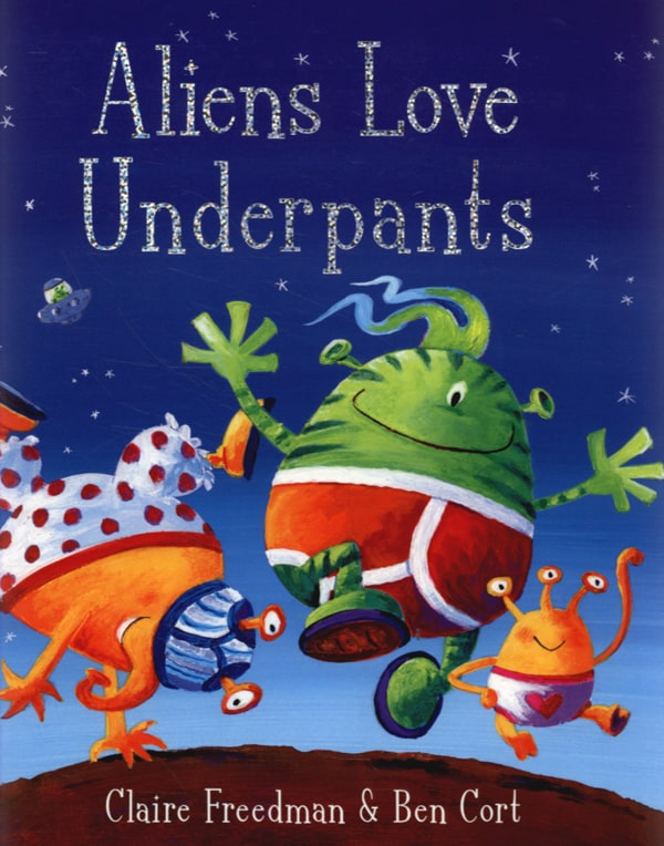 aliens love underpants by claire freedman and ben cox