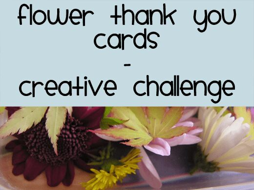 Flower Creative Challenge - Thank you cards