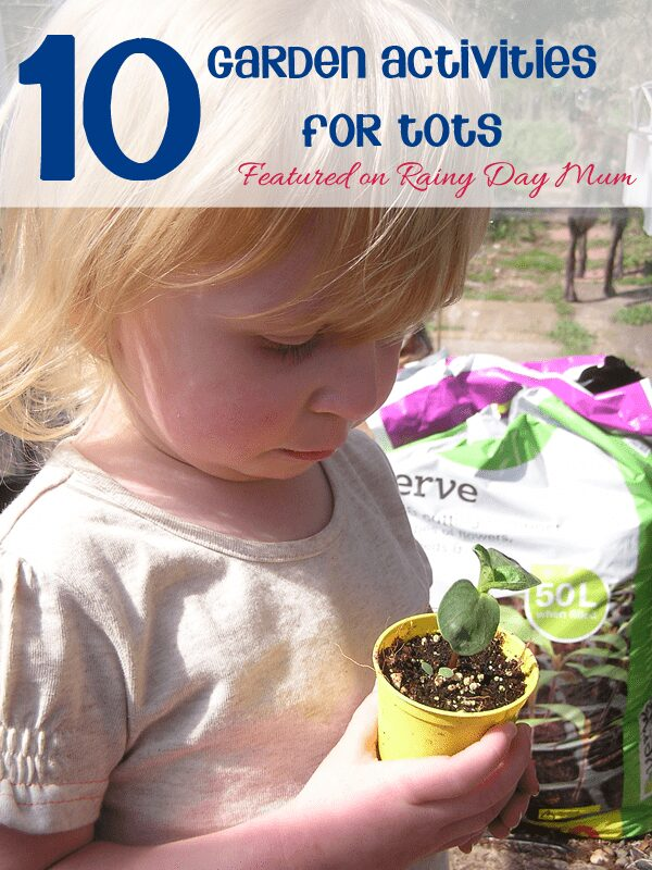 10 Garden Activities for Tots featured on Rainy Day Mum from Tuesday Tots