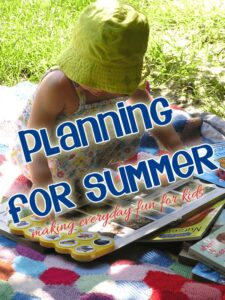 Planning for Summer - resources and ideas to help you plan for a summer where you can make everyday fun for your kids at home.
