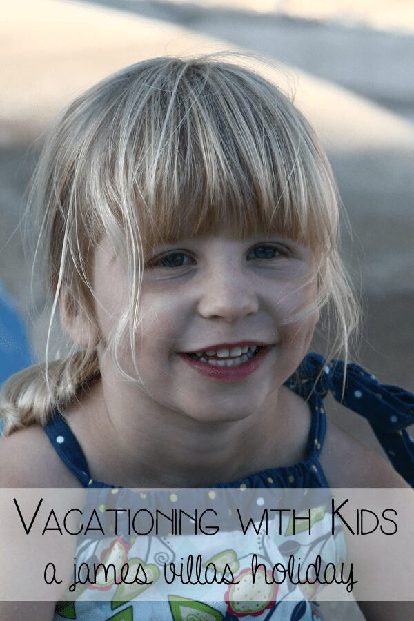 Vacationing with Kids - a james villas holiday finding the perfect family holiday for you all to enjoy