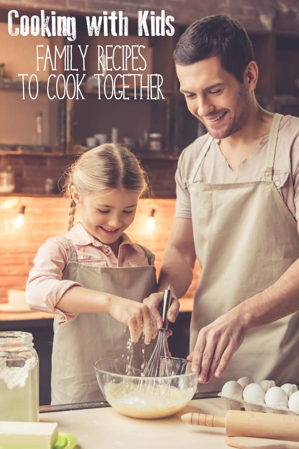 Cooking with Kids Recipes that everyone will love and enjoy cooking together