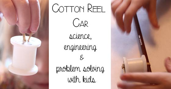 Cotton Reel Car, science, engineering and problem solving with kids