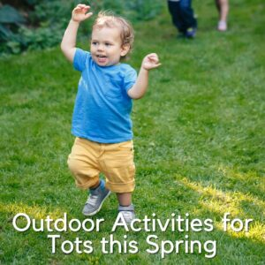 toddler walking around in the spring sunshine in his shorts and tshirt, text reads outdoor activities tots this spring