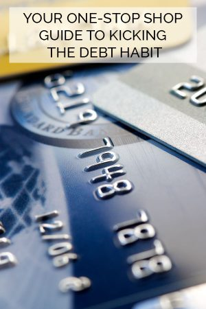 Your one-stop shop guide to kicking the debt habit