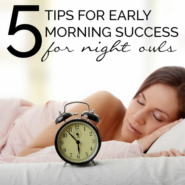 Not a morning person then this top tips for Early Morning Success will help you survive and have an organised morning routine in place straight away.