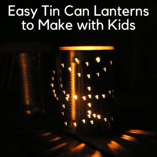 Easy Tin Can Lanterns to Make with Kids