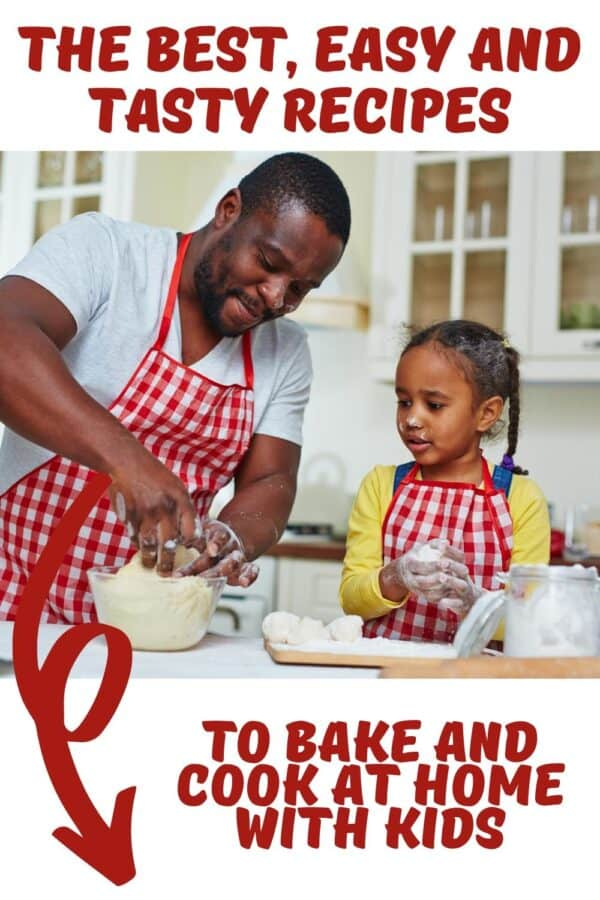dad cooking with child in a white kitchen text above and below the image reads The best easy and tasty recipes to bake and cook at home with kids