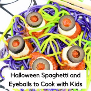 Spooky Spaghetti and Eyeballs to Cook with Kids