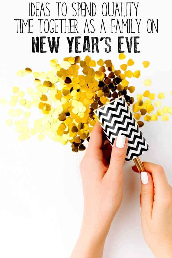 Ideas to Spend Quality Family Time Together on New Year's Eve (when you don't go to a party)