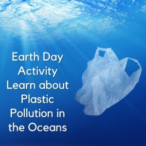 image of a plastic bag floating in the ocean with sunlight. Text on the image reads Earth Day Activity Learn about Plastic Pollution in the Oceans