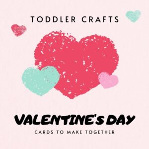 image of a set of pink and green hearts on a paler pink background text reads Toddler Crafts Valentine's Day Cards to Make together