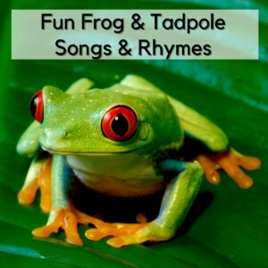 red eyed tree frog on a leaf the text overlay on the image reads fun frog and tadpole songs and rhymes