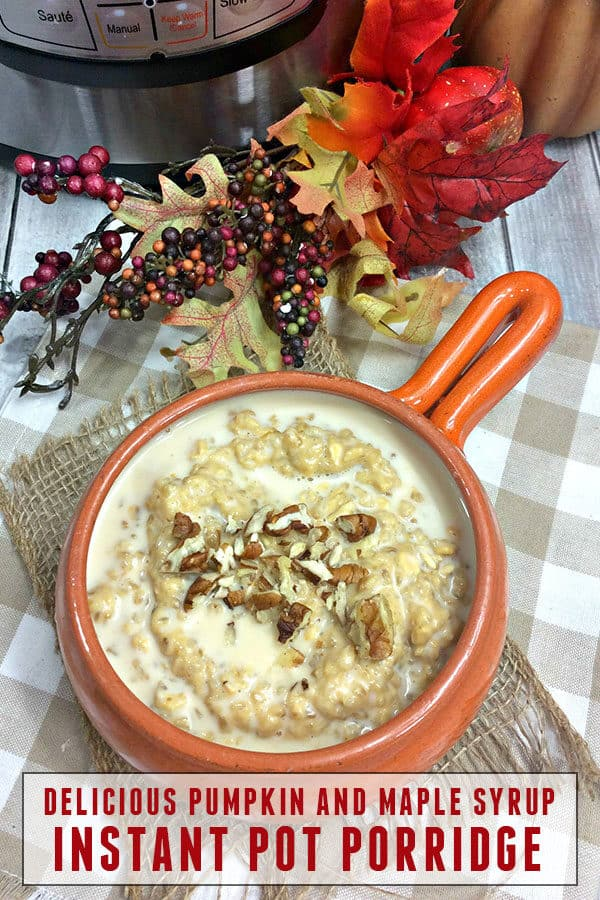 pot of delicious porridge by the instant pot with pecan nuts sprinkled on top. Text read Delicious Pumpkin and Maple Syrup Instant Pot Porridge