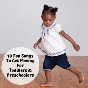 toddler dancing with text reading 10 fun songs to get moving for toddlers and preschoolers