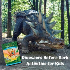 picture of a dinosaur with the cover of dinosaurs before dark magic tree house book text reads Dinosaurs Before Dark Activities for Kids