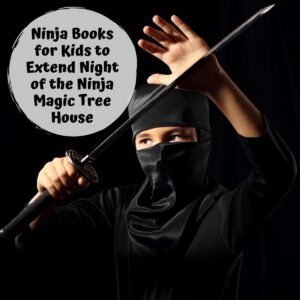 child ninja on a black background holding a sword text reads Ninja Books for Kids to Extend Night of the Ninja Magic Tree House
