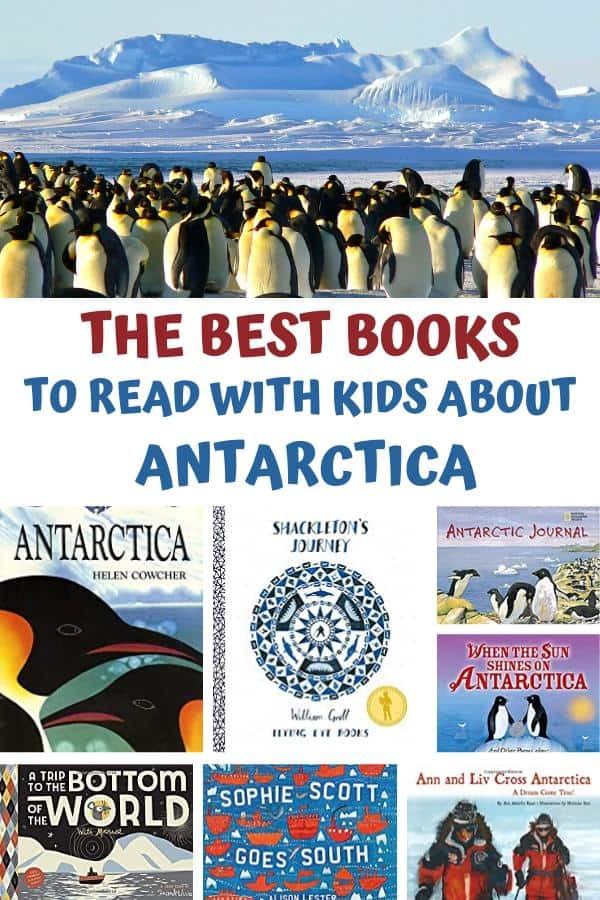 pinterest image with top photo of a group of penguins with an Antarctic mountain behind. Text below reading The Best Books to read read with kids about Antarctica then a collage of 7 books for kids of all ages about Antarctica and the explorers