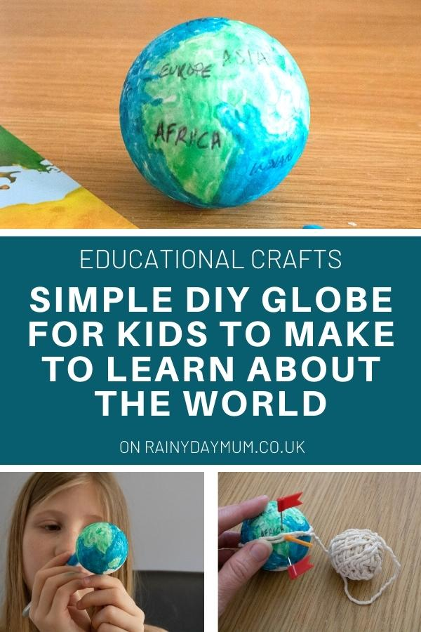 collage of a handmade globe that can be used for learning text reads Educational crafts Simple DIY Globe for Kids to Make and learn about the world