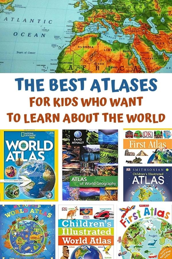 collage shown selection of atlas books for kids plus a segment of a map of Europe. The text read The Best atlases for Kids who want to learn about the world