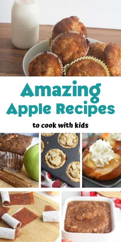Amazing apple recipes to cook with kids collage of finished apple recipes, muffins, loaf cake, apple pie, fruit roll-ups and sauce all to be cooked by and with kids