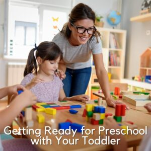 preschool teacher playing with blocks in a preschool room with children. Text overlay reads Getting Ready for Preschool with Your Toddler