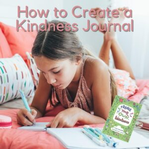 how to create a kindness journal with kids girl laying on the bed and the cover of the create your own kindness book for kids by Becky Goddard-Hill