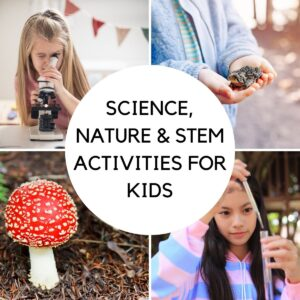 Science, Nature, and STEM Activities for Kids